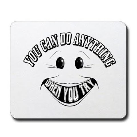 You Can Do Anything When You Try® -- Mouse Pad